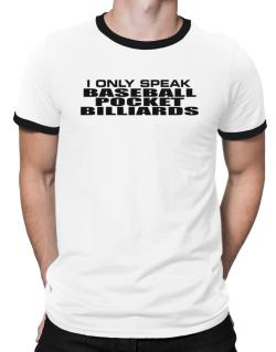 I Only Speak Baseball Pocket Billiards Ringer T-Shirt