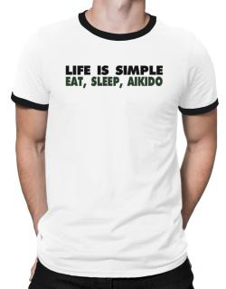 Life Is Simple . Eat, Sleep, Aikido Ringer T-Shirt