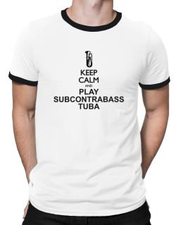 Keep calm and play Subcontrabass Tuba - silhouette Ringer T-Shirt