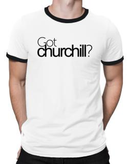 Got Churchill? Ringer T-Shirt
