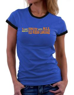 I Can Show You All About Old Nubian Language Women Ringer T-Shirt