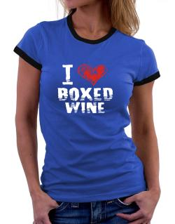 I love boxed wine Women Ringer T-Shirt