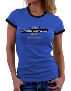 I am silently correcting your grammar Women Ringer T-Shirt