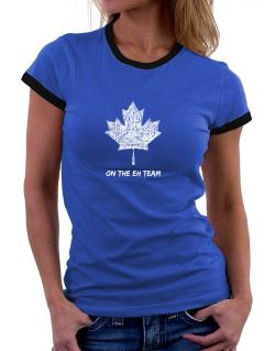 Canada on The Eh Team Women Ringer T-Shirt