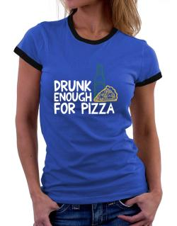 Drunk enough for pizza Women Ringer T-Shirt