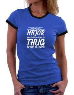 Aboriginal Affairs Administrator Major because academic thug is not allowed Women Ringer T-Shirt