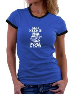 All I need is books and cats Women Ringer T-Shirt