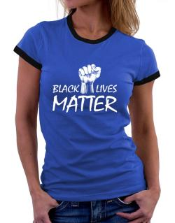 Black lives matter Women Ringer T-Shirt