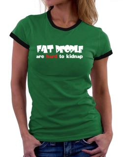 Fat People Are Hard To Kidnap Women Ringer T-Shirt