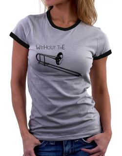 Wihtout the Trombone Women Ringer T-Shirt