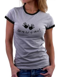Get Me Out of Here Women Ringer T-Shirt