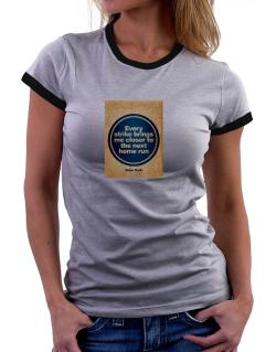 Every strike bring me closer to the next home run Women Ringer T-Shirt