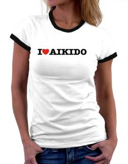 I Love Aikido Women Ringer T-Shirt