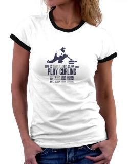 """ Life is simple... eat, sleep and play Curling "" Women Ringer T-Shirt"