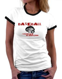 Baseball Is An Extension Of My Creative Mind Women Ringer T-Shirt