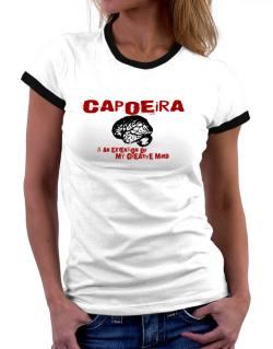 Capoeira Is An Extension Of My Creative Mind Women Ringer T-Shirt