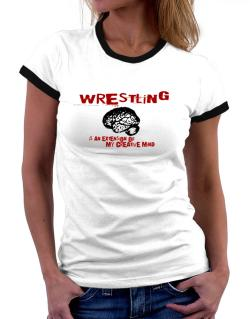 Wrestling Is An Extension Of My Creative Mind Women Ringer T-Shirt