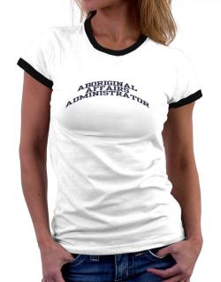 Aboriginal Affairs Administrator Women Ringer T-Shirt