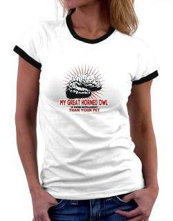 My Great Horned Owl Is More Intelligent Than Your Pet Women Ringer T-Shirt