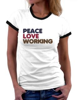 Peace Love Working Women Ringer T-Shirt