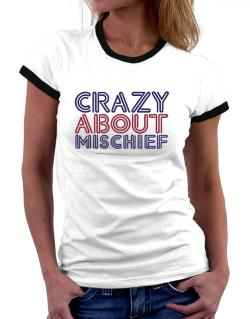 Crazy About Mischief Women Ringer T-Shirt
