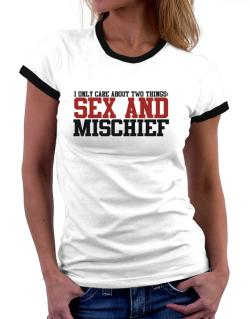 I Only Care About Two Things: Sex And Mischief Women Ringer T-Shirt