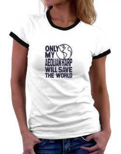 Only My Aeolian Harp Will Save The World Women Ringer T-Shirt