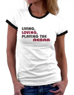 Living Loving Playing The Rebab Women Ringer T-Shirt