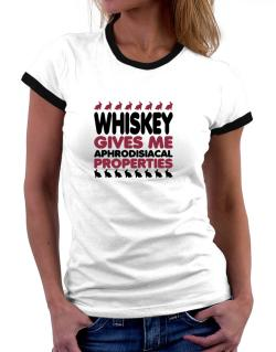 Whiskey Gives Me Aphrodisiacal Properties Women Ringer T-Shirt