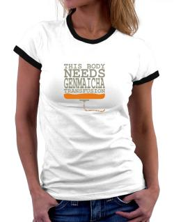 This Body Needs A Genmaicha Transfusion Women Ringer T-Shirt