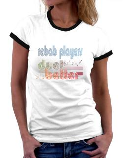 Rebab Players Duet Better Women Ringer T-Shirt