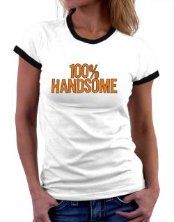 100% Handsome Women Ringer T-Shirt