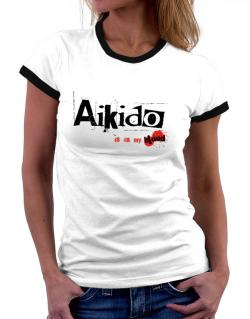 Aikido Is In My Blood Women Ringer T-Shirt