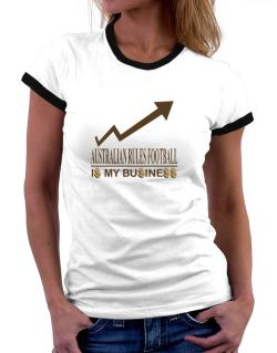 Australian Rules Football ... Is My Business Women Ringer T-Shirt