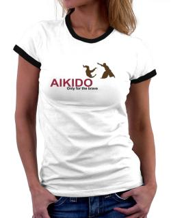 Aikido - Only For The Brave Women Ringer T-Shirt