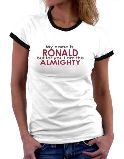 My Name Is Ronald But For You I Am The Almighty Women Ringer T-Shirt