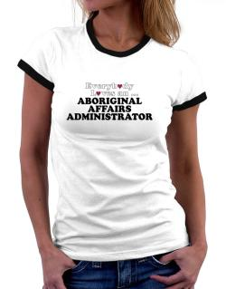 Everybody Loves An Aboriginal Affairs Administrator Women Ringer T-Shirt