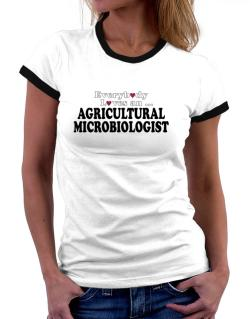 Everybody Loves An Agricultural Microbiologist Women Ringer T-Shirt