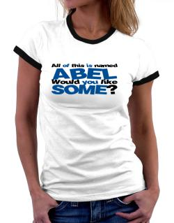 All Of This Is Named Abel Would You Like Some? Women Ringer T-Shirt