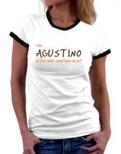 I Am Agustino Do You Need Something Else? Women Ringer T-Shirt