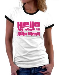 Hello My Name Is Aubrianna Women Ringer T-Shirt