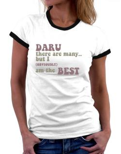 Daru There Are Many... But I (obviously!) Am The Best Women Ringer T-Shirt