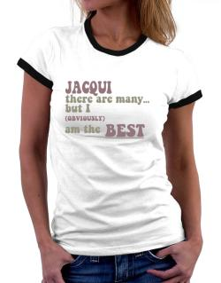 Jacqui There Are Many... But I (obviously!) Am The Best Women Ringer T-Shirt