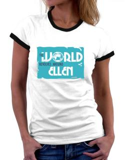 The World Revolves Around Ellen Women Ringer T-Shirt