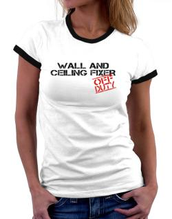 Wall And Ceiling Fixer - Off Duty Women Ringer T-Shirt