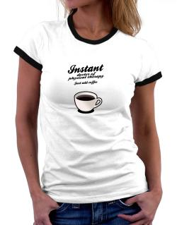 Instant Doctor Of Physical Therapy, just add coffee Women Ringer T-Shirt