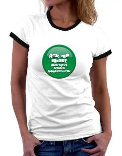 Ask Me About Aboriginal Affairs Administrator Women Ringer T-Shirt