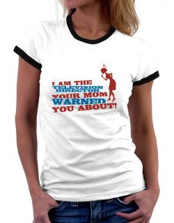 Television Director Your Mom Warned You About Women Ringer T-Shirt