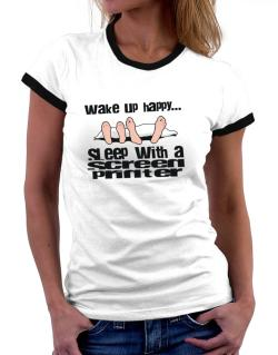 wake up happy .. sleep with a Screen Printer Women Ringer T-Shirt