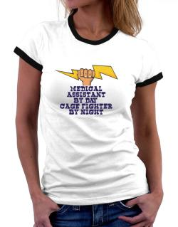 Medical Assistant By Day, Cage Fighter By Night Women Ringer T-Shirt